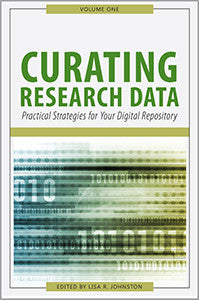 Curating Research Data, Volume One: Practical Strategies for Your Digital Repository