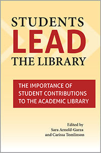 Students Lead the Library: The Importance of Student Contributions to the Academic Library-Paperback-ACRL-The Library Marketplace