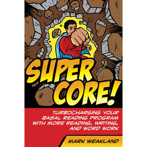Super Core: Turbocharging Your Basal Reading Program With More Reading, Writing, and Word Work - The Library Marketplace