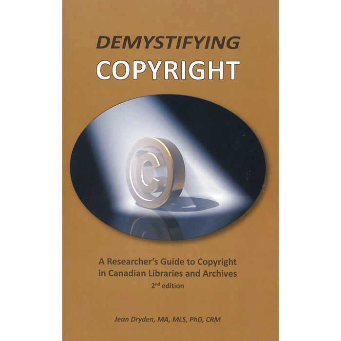 Demystifying Copyright: A Researcher's Guide to Copyright in Canadian Libraries & Archives, 2/e