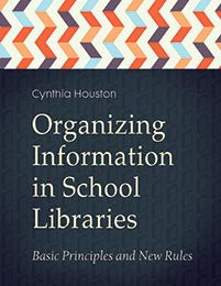 Organizing Information in School Libraries: Basic Principles and New Rules-Paperback-Libraries Unlimited-The Library Marketplace