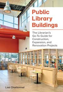 Public Library Buildings: The Librarian's Go-To Guide for Construction, Expansion, and Renovation Projects