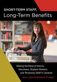 Short-Term Staff, Long-Term Benefits: Making the Most of Interns, Volunteers, Student Workers, and Temporary Staff in Libraries-Paperback-Libraries Unlimited-The Library Marketplace