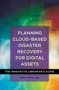 Planning Cloud-Based Disaster Recovery for Digital Assets: The Innovative Librarian's Guide - The Library Marketplace