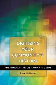 Digitizing Your Community's History: The Innovative Librarian's Guide (Innovative Librarian)-Paperback-Libraries Unlimited-The Library Marketplace