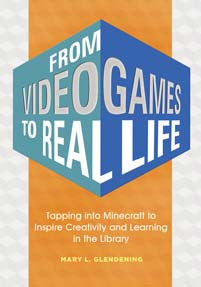 From Video Games to Real Life: Tapping into Minecraft to Inspire Creativity and Learning in the Library-Paperback-Libraries Unlimited-The Library Marketplace