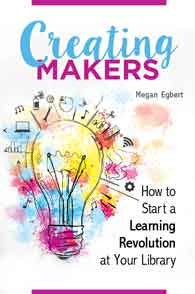 Creating Makers: How to Start a Learning Revolution at Your Library - The Library Marketplace