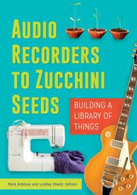 Audio Recorders to Zucchini Seeds: Building a Library of Things-Paperback-Libraries Unlimited-The Library Marketplace