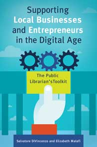 Supporting Local Businesses and Entrpreneurs in the Digital Age: The Public Librarian's Toolkit-Paperback-Libraries Unlimited-The Library Marketplace