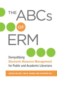 The ABCs of ERM: Demystifying Electronic Resource Management for Public and Academic Librarians