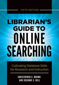 Librarian's Guide to Online Searching: Cultivating Database Skills for Research and Instruction, 5th Ed