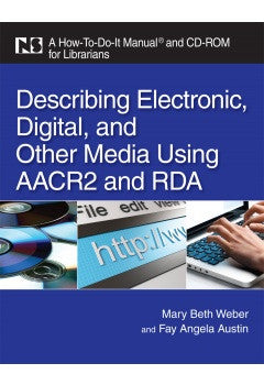 Describing Electronic, Digital, & Other Media Using AACR2 & RDA: A How-To-Do-It Manual and CD-ROM for Librarians-Paperback + CD-ROM-ALA Neal-Schuman-The Library Marketplace
