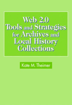 Web 2.0 Tools and Strategies for Archives and Local History-Paperback-ALA Neal-Schuman-The Library Marketplace