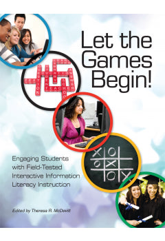 Let the Games Begin: Engaging Students with Interactive Information Literacy Instruction-Paperback-ALA Neal-Schuman-The Library Marketplace