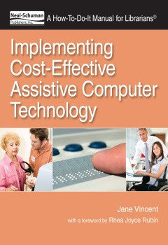 Implementing Cost-Effective Assistive Computer Technology: A How-To-Do-It Manual for Librarians-Paperback-ALA Neal-Schuman-The Library Marketplace