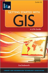 Getting Started with GIS: A LITA Guide (LITA Guide)-Paperback-ALA Neal-Schuman-The Library Marketplace
