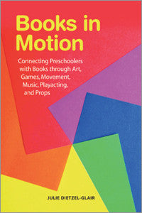 Books in Motion: Connecting Preschoolers with Books through Art, Games, Movement, Music, Playacting, and Props - The Library Marketplace