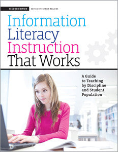 Information Literacy Instruction that Works: A Guide to Teaching by Discipline and Student Population, 2/e
