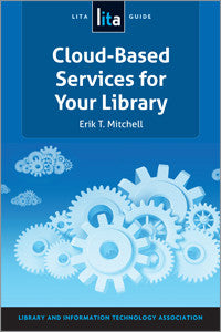 Cloud-Based Services for Your Library: A LITA Guide (LITA Guide)