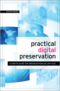 Practical Digital Preservation: A How-to Guide for Organizations of Any Size-Paperback-ALA Neal-Schuman-The Library Marketplace