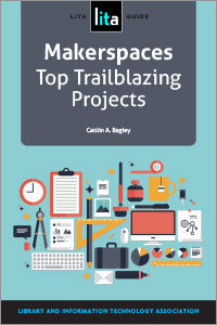 Makerspaces: Top Trailblazing Projects, A LITA Guide-Paperback-ALA TechSource-The Library Marketplace