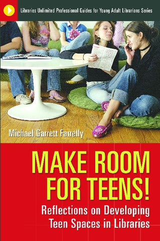 Make Room for Teens: Reflections on Developing Teen Spaces in Libraries - The Library Marketplace