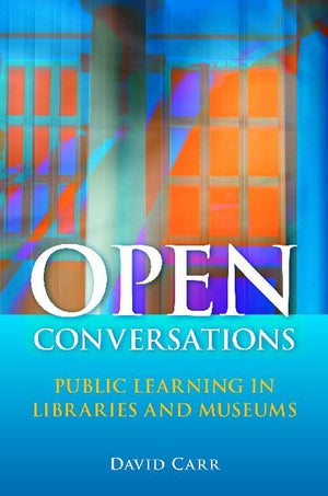 Open Conversations: Public Learning in Libraries and Museums-Paperback-Libraries Unlimited-The Library Marketplace