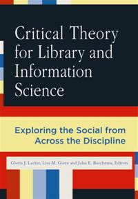 Critical Theory for Library and Information Science: Exploring the Social from Across the Disciplines