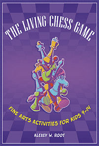 The Living Chess Game: Fine Arts Activities for Kids 9-14-Paperback-Libraries Unlimited-The Library Marketplace