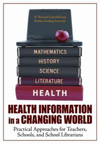 Health Information in a Changing World: Practical Approaches for Teachers, Schools, and School Librarians-Paperback-Libraries Unlimited-The Library Marketplace