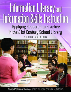 Information Literacy and Information Skills Instruction: Applying Research to Practice in the 21st Century School Library, 3/e-Paperback-Libraries Unlimited-The Library Marketplace