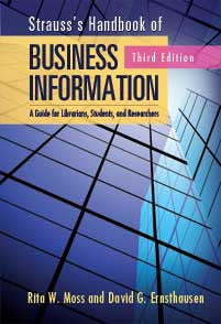 Strauss's Handbook of Business Information: A Guide for Librarians, Students, and Researchers, 3/e