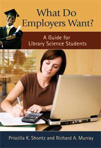 What Do Employers Want? A Guide for Library Science Students: A Guide for Library Science Students-Paperback-Libraries Unlimited-The Library Marketplace