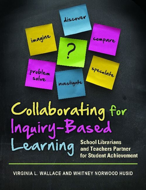 Collaborating for Inquiry-Based Learning: School Librarians and Teachers Partner for Student Achievement-Paperback-Libraries Unlimited-The Library Marketplace