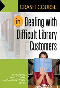 Crash Course in Dealing with Difficult Library Customers <em>(Crash Course)</em>-Paperback-Libraries Unlimited-The Library Marketplace