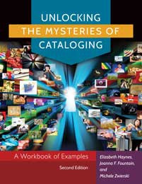 Unlocking the Mysteries of Cataloging: A Workbook of Examples, 2/e - The Library Marketplace