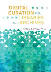 Digital Curation for Libraries and Archives-Paperback-Libraries Unlimited-The Library Marketplace