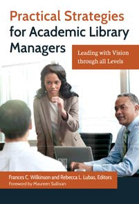 Practical Strategies for Academic Library Managers: Leading with Vision through All Levels-Paperback-Libraries Unlimited-The Library Marketplace