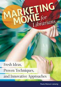 Marketing Moxie for Librarians: Fresh Ideas, Proven Techniques, and Innovative Approaches-Paperback-Libraries Unlimited-The Library Marketplace