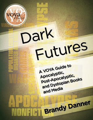 Dark Futures: A VOYA Guide to Apocalyptic, Post-Apocalyptic, and Dystopian Books and Media-Paperback-VOYA Press-The Library Marketplace