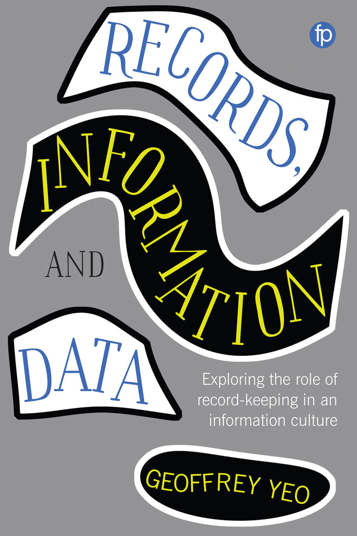 Records, Information and Data: Exploring the Role of Record-Keeping in an Information Culture