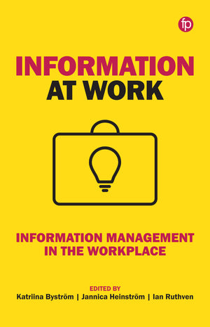 Information at Work: Information Management in the Workplace