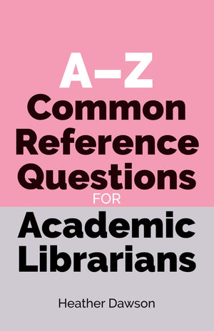 A-Z Common Reference Questions for Academic Librarians