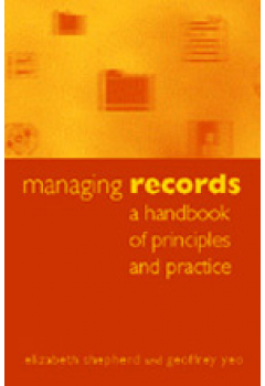 Managing Records: A Handbook of Principles and Practice-Paperback-Facet Publishing UK-The Library Marketplace