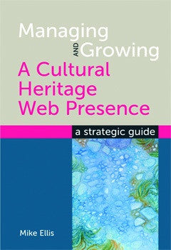 Managing and Growing a Cultural Heritage Web Presence: A Strategic Guide-Paperback-Facet Publishing UK-The Library Marketplace