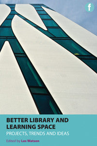 Better Library and Learning Spaces: Projects, Trends and Ideas-Paperback-Facet Publishing UK-The Library Marketplace