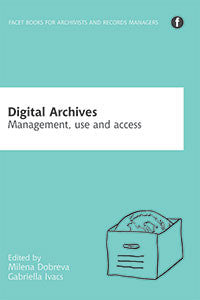 Digital Archives: Management, Use and Access-Paperback-Facet Publishing UK-The Library Marketplace