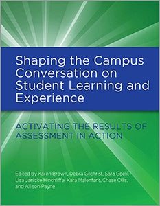 Shaping the Campus Conversation on Student Learning and Experience: Activating the Results of Assessment in Action-Hardcover-ACRL-The Library Marketplace