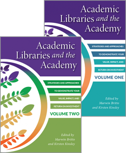 Academic Libraries and the Academy: Strategies and Approaches to Demonstrate Your Value, Impact, and Return on Investment, 2-Volume Set