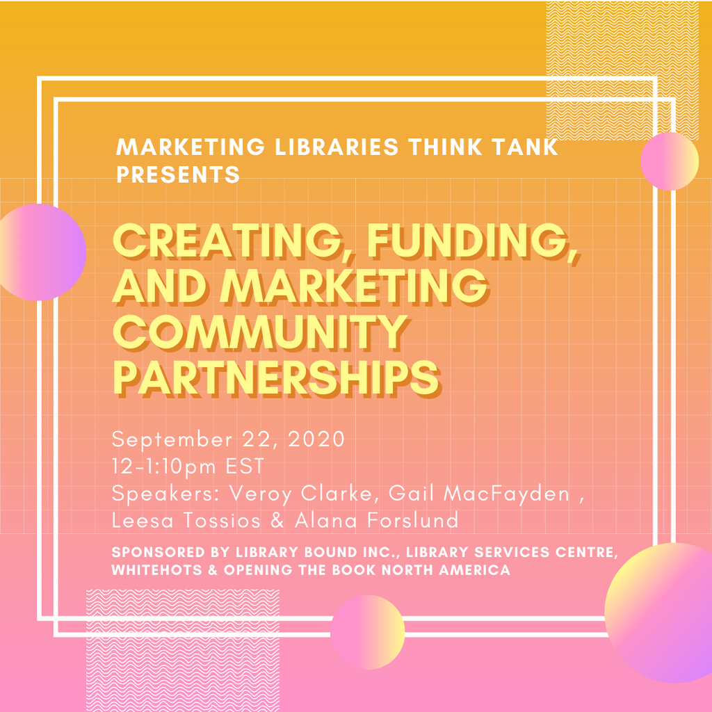 Marketing Libraries Think Tank Presents: Creating, Funding, and Marketing Community Partnerships